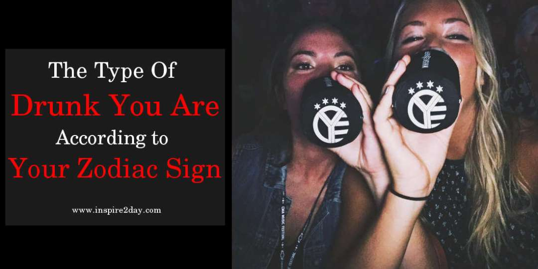 The Type Of Drunk You Are According to Your Zodiac Sign