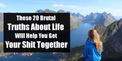 These 20 Brutal Truths About Life Will Help You Get Your Shit Together