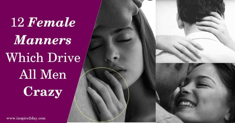 12 Female Manners Which Drive All Men Crazy