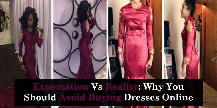 Expectation Vs Reality: Why You Should Avoid Buying Dresses Online