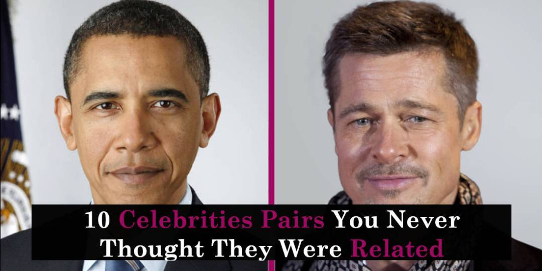 10 Celebrities Pairs You Never Thought They Were Related