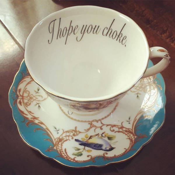 4. Well, even if the person drinking the tea did not choke initially, the moment that they read the message they might most certainly feel choked.