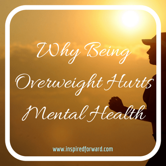 Why Being Overweight Hurts Mental Health