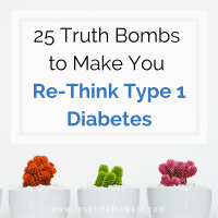 25 Truth Bombs to Make You Re-Think Type 1 Diabetes