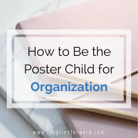 How To Be the Poster Child for Organization