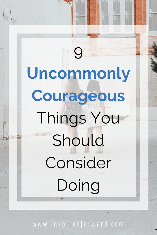 9 uncommonly courageous things pinterest