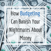 How Budgeting Can Banish Your Nightmares About Money