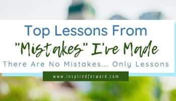 """There are no mistakes, only lessons. Here are the top lessons I've learned from """"mistakes"""" in my life—lessons I lean on every day to be a better person."""