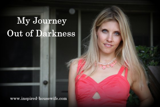 Inspired-Housewife: My Journey Out of Darkness - Life got messy - I finally had to put me first!