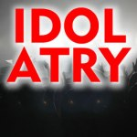 What is Idolatry?
