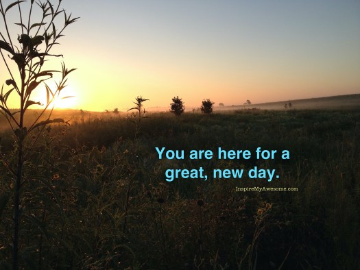 You Are Here For a Great New Day