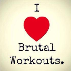 I Love Brutal Workouts