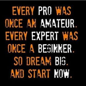 Every pro was once an amateur so dream big