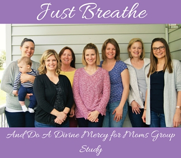 Just Breathe…..And Do A Divine Mercy for Moms Group Study!