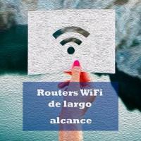 Los mejores routers WiFi de largo alcance para seguridad de casas de campo o fincas