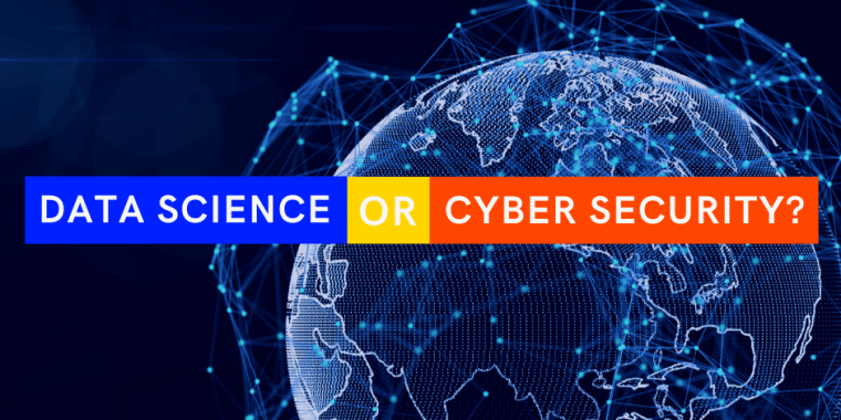 Data Science or Cyber Security – Finding the right fit for you