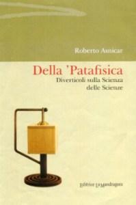 Il più recente e completo manuale di storia e teoria della Patafisica: Roberto Asnicar, Della 'Patafisica. Diverticoli sulla Scienza delle Scienze (Imola, Editrice La Mandragora, 2013)