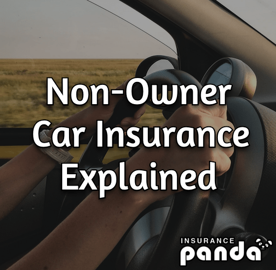 Non-Owner Car Insurance Explained - All About Non-Owner Car Insurance