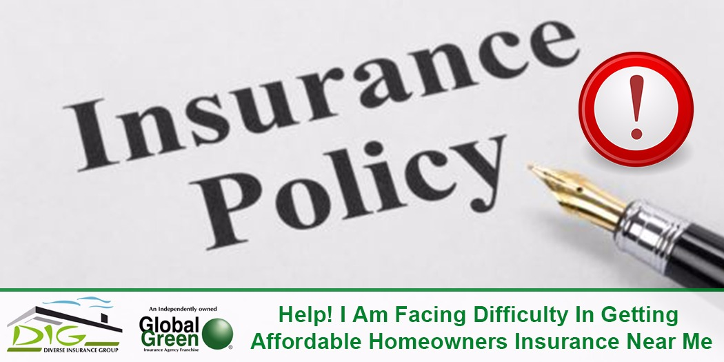 Help! I Am Facing Difficulty In Getting Affordable Homeowners Insurance Near Me