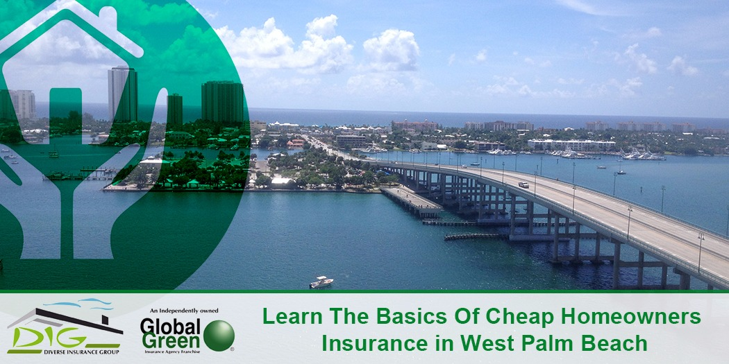 Learn The Basics Of Cheap Homeowners Insurance In West Palm Beach