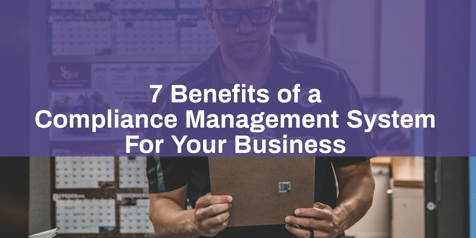 7 Benefits of a Compliance Management System For Your Business