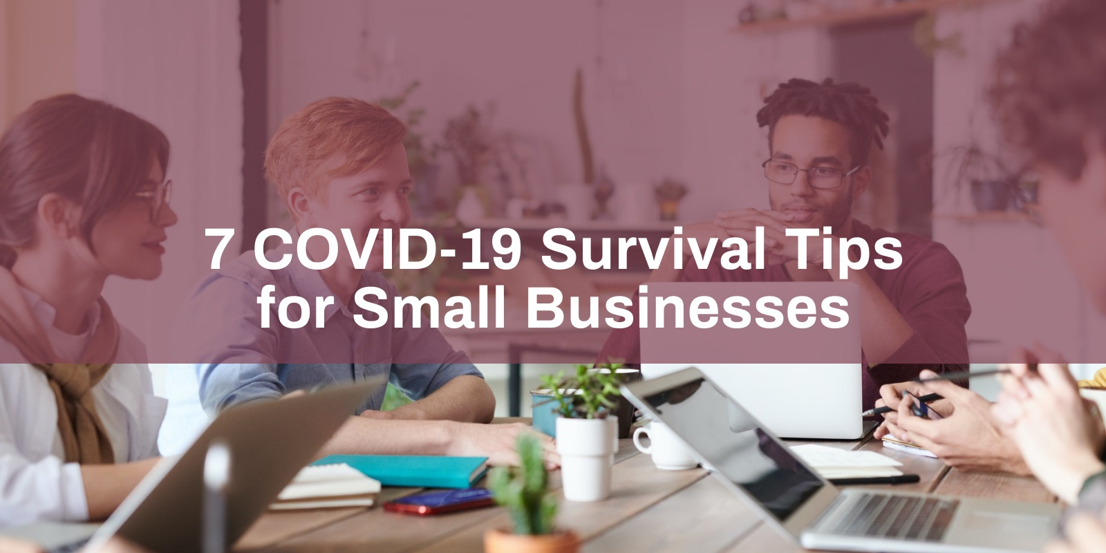 7 COVID-19 Survival Tips for Small Businesses
