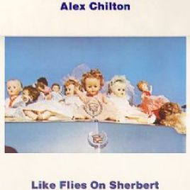Alex Chilton – Like Flies On Sherbert