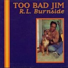 R. L. Burnside – Too Bad Jim