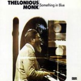 Thelonious Monk – Something in Blue