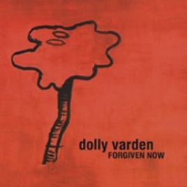 Dolly Varden – Forgiven Now
