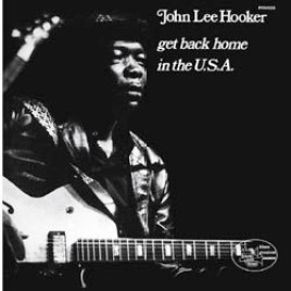John Lee Hooker – Get Back Home in the U.S.A.