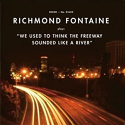 """Richmond Fontaine : """"We Used To Think The Freeway Sounded Like A River"""""""