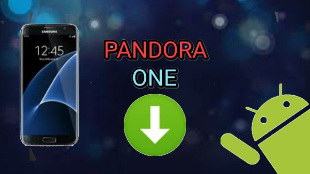Pandora APK- Free Download Guide Latest version [ 2018 ]