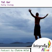 06_integrally_alive_podcast_2018-09-13_fully_living_with_tal_gur