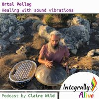 Integrally_alive_podcast - healing_with_sound_vibrations_with_ortal_pelleg