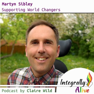 18_integrally_alive_podcast_2019-01-24_supporting_world_changers_with_martyn_sibley