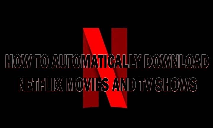 Как автоматически загружать фильмы и телешоу Netflix
