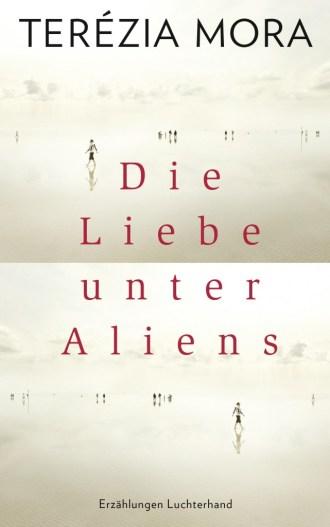 Die Liebe unter Aliens von Terezia Mora