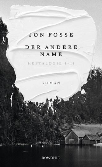 Jon Fosse: Der andere Name. Aus dem Norwegischen von Hinrich Schmidt-Henkel. Rowohlt 2019. 480 Seiten. 30 Euro