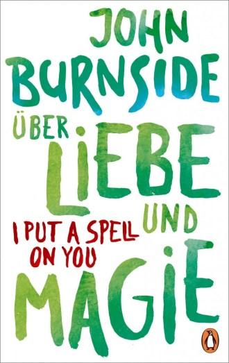 Ueber Liebe und Magie I Put a Spell on You von John Burnside