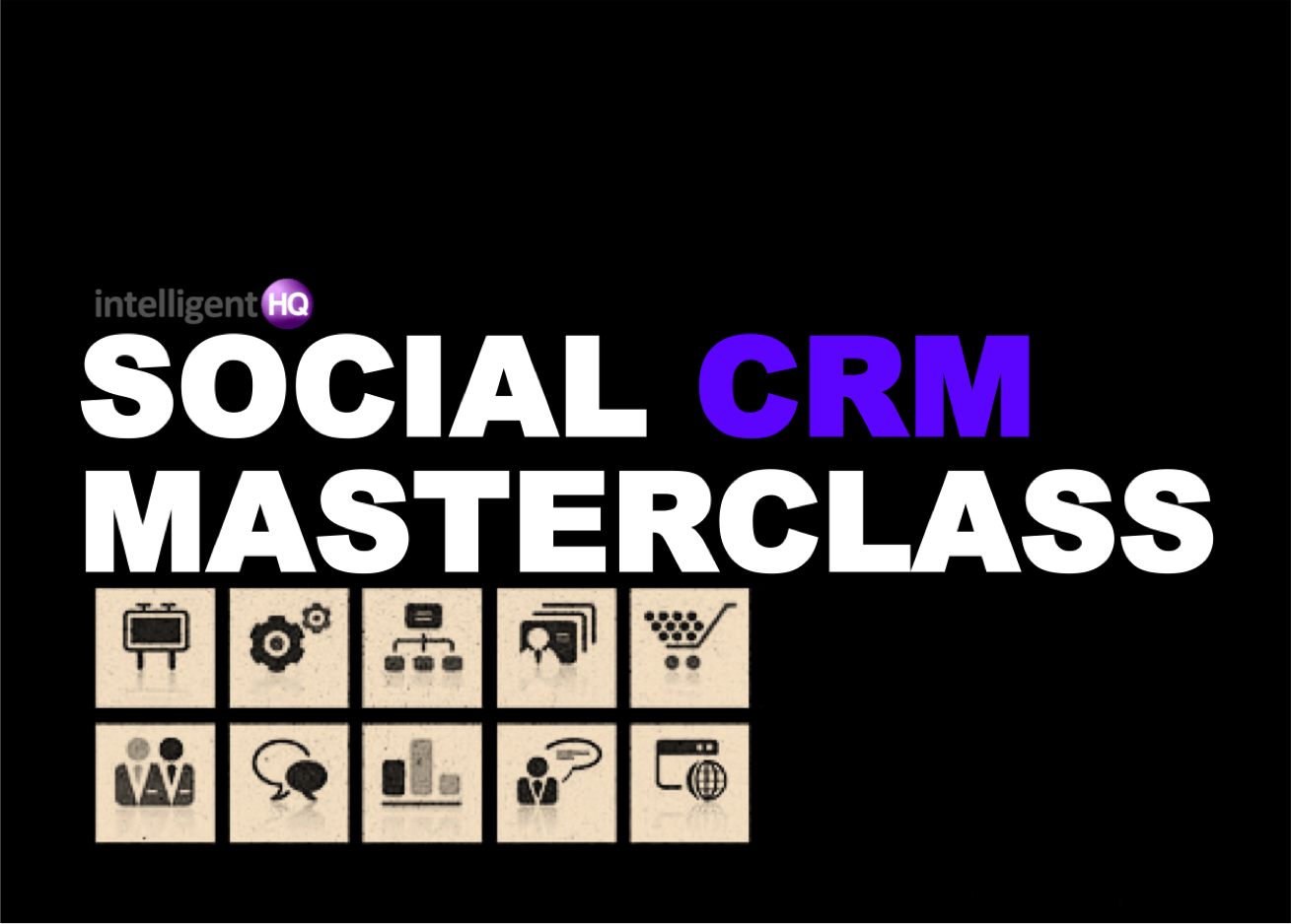 Social CRM masterclass by IntelligentHQ