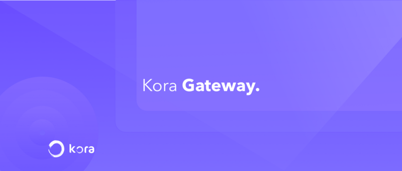 kora gateway - Kora Gateway Launches, Bringing Improved Financial Services To Emerging Markets