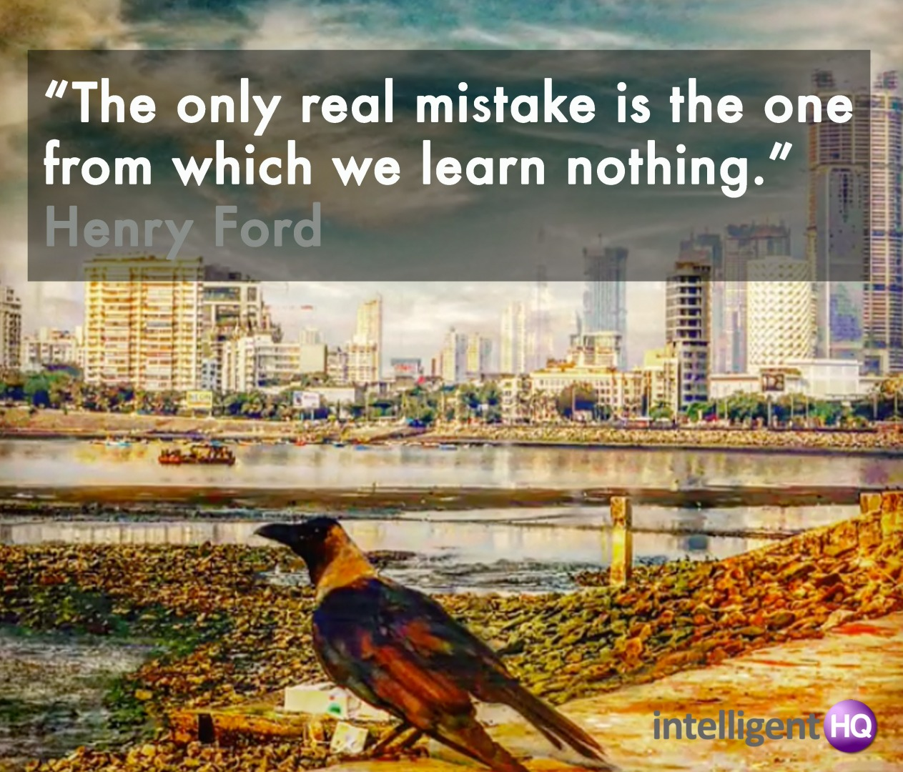 """The only real mistake is the one from which we learn nothing."" Henry Ford"