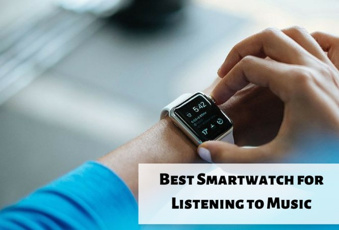 1e48b17c6d6bb2 Best Smartwatch for Listening to Music: Buying Guide - Intelliwatch