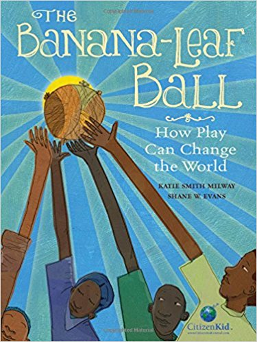The Banana-Leaf Ball: How Play Can Change the World