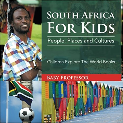 South Africa For Kids: People, Places and Cultures