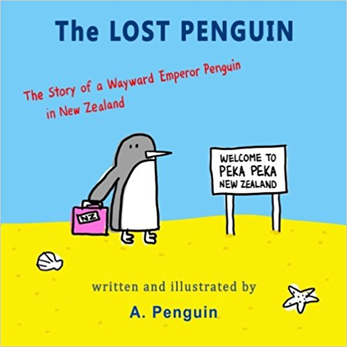 The Lost Penguin: The Story Of A Wayward Emperor Penguin In New Zealand