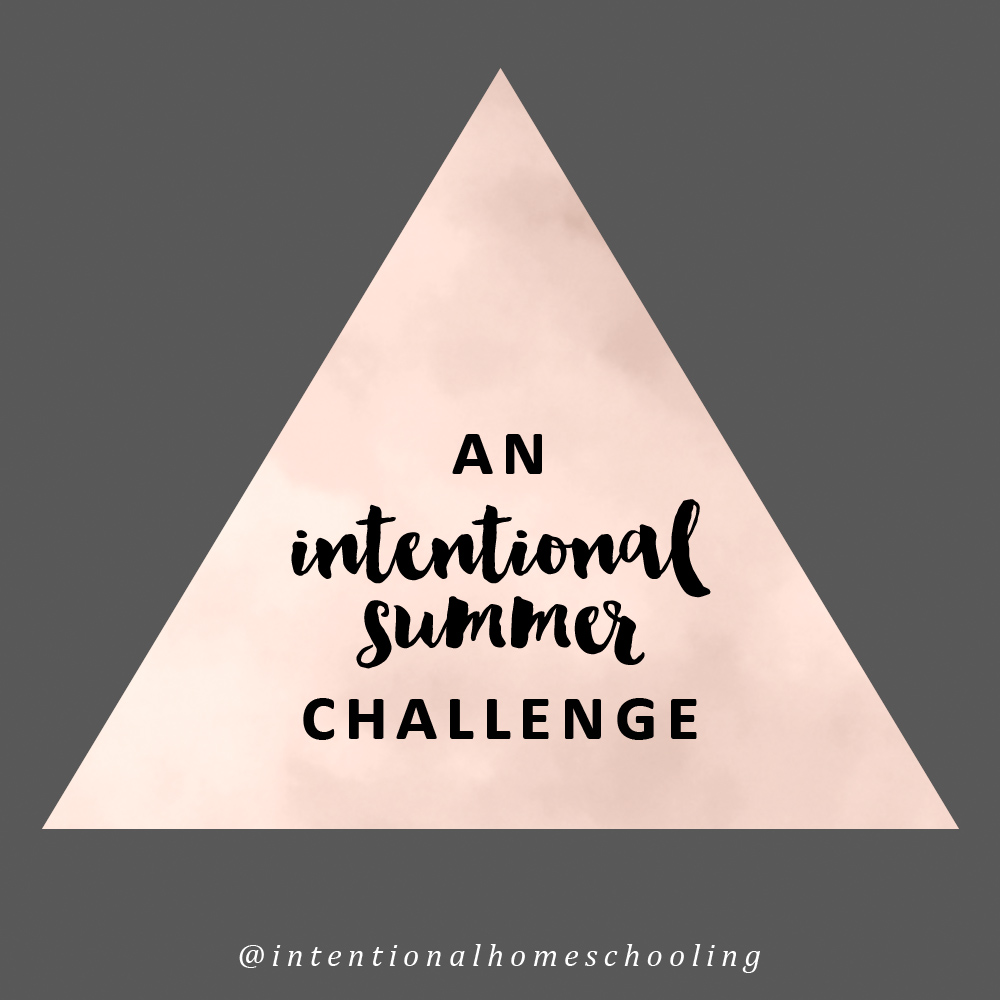 An Intentional Summer - a challenge for homeschool moms