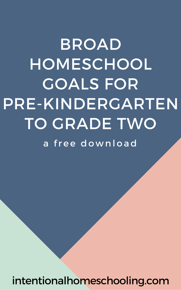 Broad Homeschool Goals for Pre-Kindergarten to Grade Two