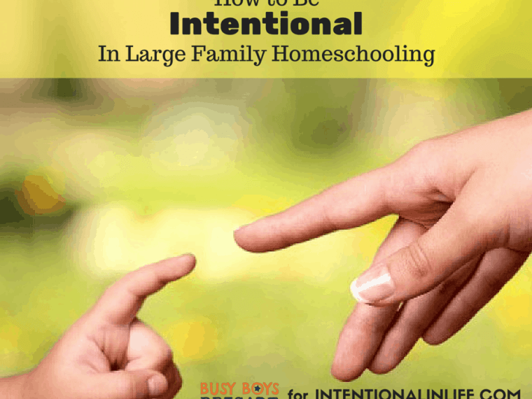 How to be Intentional In Large Family Homeschooling